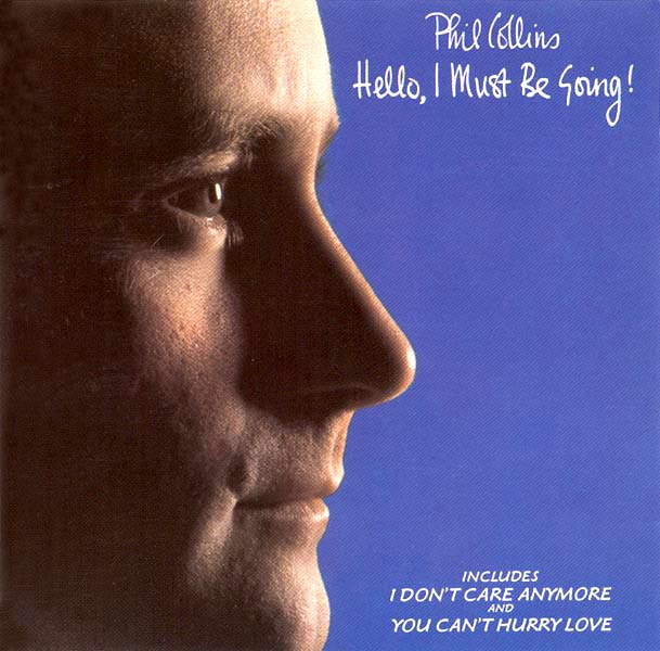 Phil Collins > Hello, I Must Be Going!